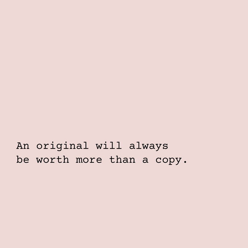 Be Inspired But Don't Copy Original by Daiana F