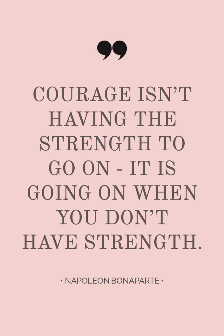 ~ Quotes About Strength In Hard Times ~ Inspiring quote from Napoleon Bonaparte: Courage isn't having the strength to go on – it is going on when you don't have strength. #quotes #inspiration #bossbabe #inspiringwords www.everythingherenow.com
