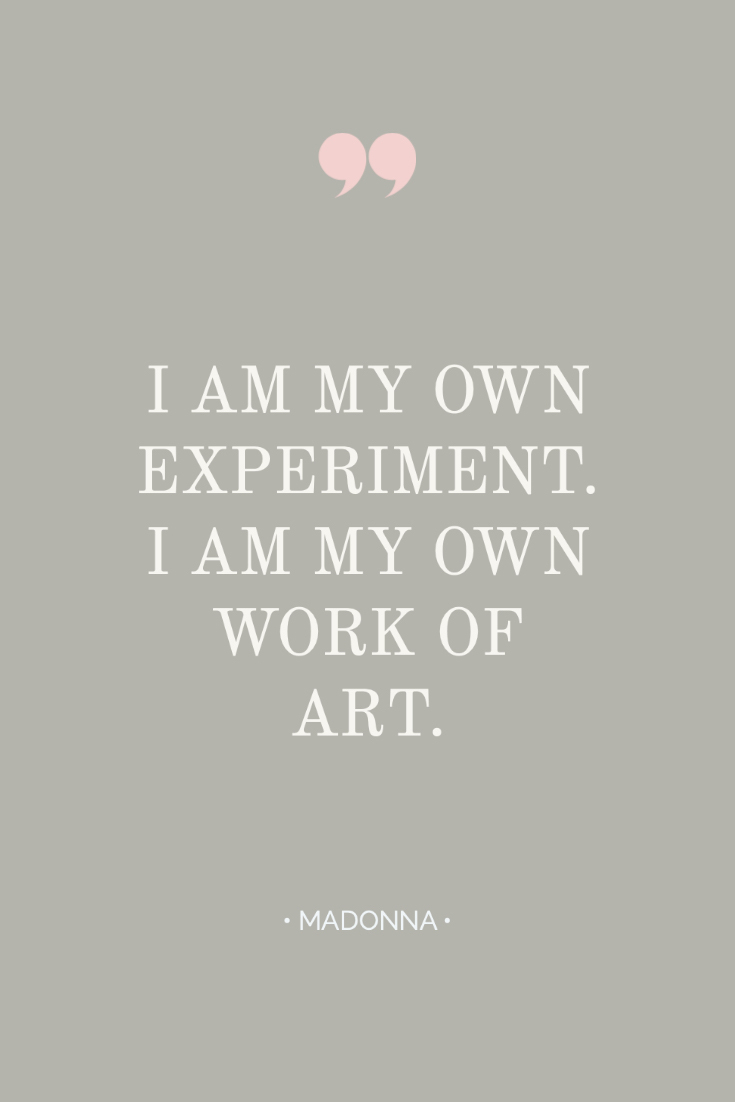 ~ Quotes About Strength In Hard Times ~ Inspiring quote from Madonna: I am my own experiment. I am my own work of art. #quotes #inspiration #bossbabe #inspiringwords www.everythingherenow.com
